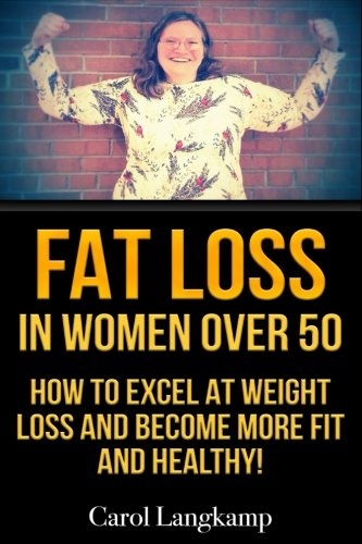 Fat Loss In Women Over 50 How To Excel At Weight And Become