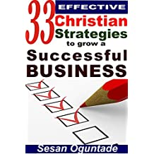 33 Effective Christian Strategies to Grow a Successful Business: Tips to start and grow a small business