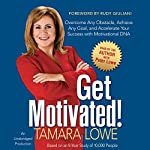 Get Motivated!: Overcome Any Obstacle, Achieve Any Goal and Accelerate Your Success with Motivational DNA | Tamara Lowe