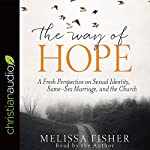 The Way of Hope: A Fresh Perspective on Sexual Identity, Same-Sex Marriage, and the Church   Melissa Fisher