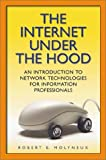 The Internet under the Hood, Robert E. Molyneux, 1591580056