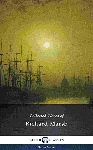 Delphi Collected Works of Richard Marsh (Illustrated) (Delphi Series Seven Book 21)