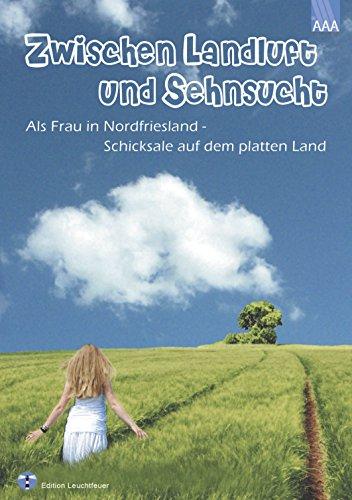 Zwischen Landluft und Sehnsucht: Als Frau in Nordfriesland - Schicksale auf dem platten Land (German Edition)
