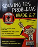 Solving IRS Problems Made E-Z! (E-Z Legal Guide)
