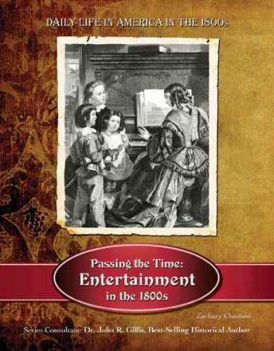 Passing the Time: Entertainment in the 1800s (Daily Life in America in the 1800s) PDF