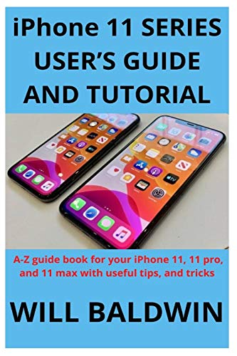iPhone 11 SERIES USER'S GUIDE AND TUTORIAL: A-Z