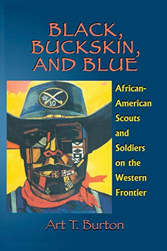 Black Buckskin - Black, Buckskin, and Blue: African American Scouts and Soldiers on the Western Frontier