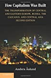 How Capitalism Was Built: The Transformation of Central and Eastern Europe, Russia, the Caucasus, and Central Asia