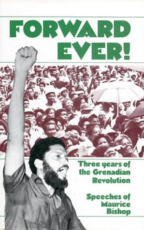 Forward Ever! : Three Years of the Grenadian Revolution : Speeches of Maurice Bishop