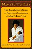 Mama's Little Baby: The Black Woman's Guide to Pregnancy, Childbirth, and Baby's First Year