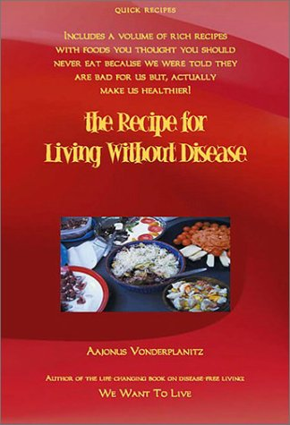 The Recipe for Living Without Disease by Aajonus Vonderplanitz