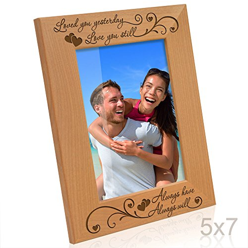 Kate Posh - Loved you yesterday, Love you still, Always have, Always will - Engraved Natural Wood Picture Frame (5x7-Vertical)