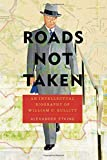 Roads Not Taken: An Intellectual Biography of William C. Bullitt (Russian and East European Studies)