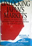 Unlocking Japan's Markets : Seizing Marketing and Distribution Opportunities in Today's Japan, Czinkota, Michael R. and Woronoff, Jon, 1557382131