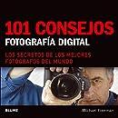 101 consejos: Fotografía digital: Los secretos de los mejores fotógrafos del mundo (Spanish Edition)