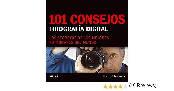 101 consejos de fotografía digital: Amazon.es: Freeman, Michael ...