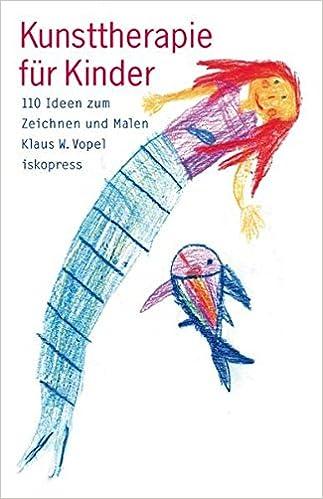 Kunsttherapie für Kinder: 110 Ideen zum Zeichnen und Malen: Amazon ...