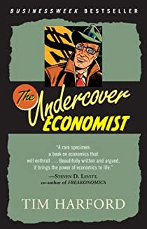 The Undercover Economist: Exposing Why the Rich Are Rich, the Poor Are Poor--and Why You Can Never Buy a Decent Used Car! par Harford