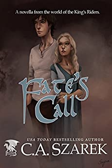 Fate's Call: A Novella From the World of The King's Riders by [Szarek, C.A.]