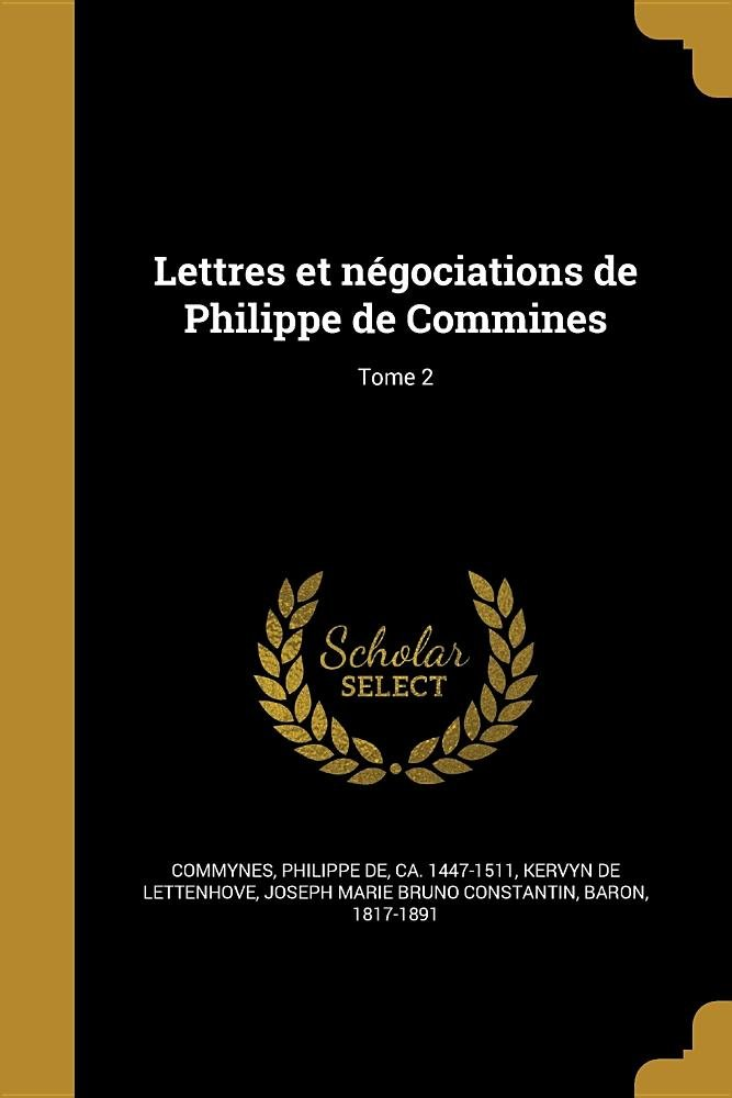 Lettres Et Negociations de Philippe de Commines; Tome 2 (French Edition) pdf