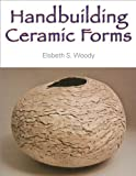 Handbuilding Ceramic Forms, Elsbeth S. Woody, 1581155034