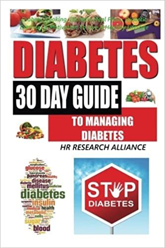 Diabetes - 30 Day Guide To Managing Diabetes - Diabetic Cooking, Diabetic Meal Plans, Diabetic Exercise, & Motivation To Live A Healthy Lifestyle by HR Research Alliance (2016-10-22)