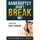BANKRUPTCY DIDN'T BREAK ME: How to Learn the Keys to Success to increase your credit scores