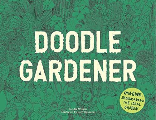 Doodle Garden - Doodle Gardener: Imagine, Design, and Draw the Ideal Garden