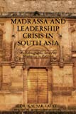 Madrassa and Leadership Crisis in South Asia, Kausar Talat, 1482734958