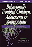 Assessment and Treatment of Behaviorally Troubled Children, Adolescents and Young Adults : A Manual and Working Book Using a Developmental Approach, Taylor, Leah S. and Wendelbo, Lynn, 188547315X
