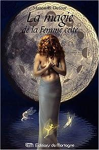 La magie de la femme celte par Manon B. Dufour