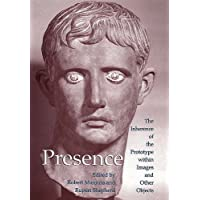 Presence: The Inherence of the Prototype within Images and Other Objects (Histories of Vision)