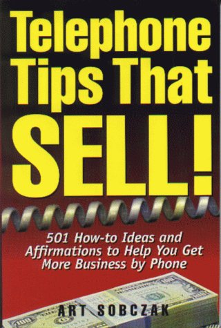 Telephone Tips That Sell: 501 How-To Ideas and Affirmations to Help You Get More Business by Phone ()