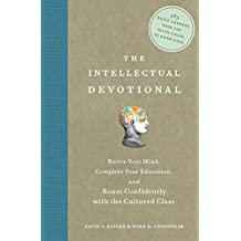 The Intellectual Devotional: Revive Your Mind, Complete Your Education, and Roam Confidently with the Cultured Class