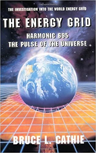 The Pulse of the Universe Harmonic 695 The Energy Grid The Investigation into the World Energy Grid