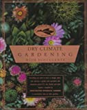 Dry Climate Gardening with Succulents, James Folsom and Debra Brown Folsom, 0679758291
