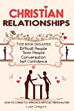 Christian Relationships: Living Around Toxic Relationships and Difficult Personalities With Conversation Tactics And Self Confidence (This Book Includes 4 Manuscripts)