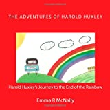 Harold Huxley's Journey to the End of the Rainbow, Emma R McNally, 1495972046