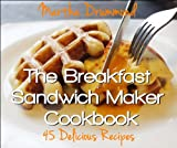 The Breakfast Sandwich Maker Cookbook: 45 Delicious Recipes (English Edition)