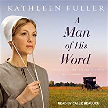 A Man of His Word: Hearts of Middlefield Series, Book 1 Audiobook by Kathleen Fuller Narrated by Callie Beaulieu