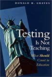 Testing Is Not Teaching, Donald Graves, 0325004803