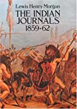 The Indian Journals, 1859-62, Lewis Henry Morgan, 048627599X