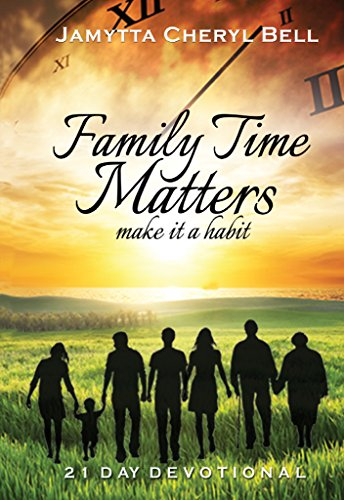 Family Time Matters:Make It A Habit by [Bell, Jamytta]