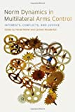 img - for Norm Dynamics in Multilateral Arms Control: Interests, Conflicts, and Justice (Studies in Security and International Affairs Ser.) book / textbook / text book