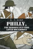 Philly, the Heroine Pup Who Loved Doughboys, G. P. Kemp, 1493119397