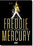 Freddie Mercury. A Biografia Definitiva
