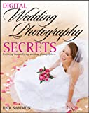 Digital Wedding Photography Secrets, Rick Sammon and Sammon, 0470481099