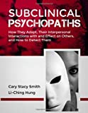 Subclinical Psychopaths, Cary/Stacy Smith and Li-Ching Hung, 039808761X