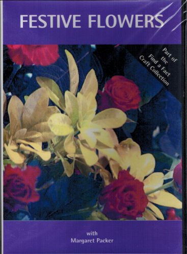 Festive Flowers: How to Arrange Your Festive Flowers for Maximum Pleasure (With Margart Packer) (Arrangment)