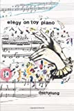 Elegy on Toy Piano, Dean Young, 0822958724